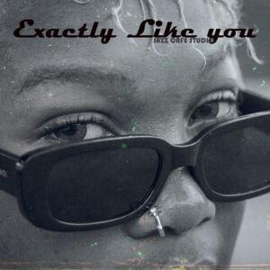 Exactly Like You